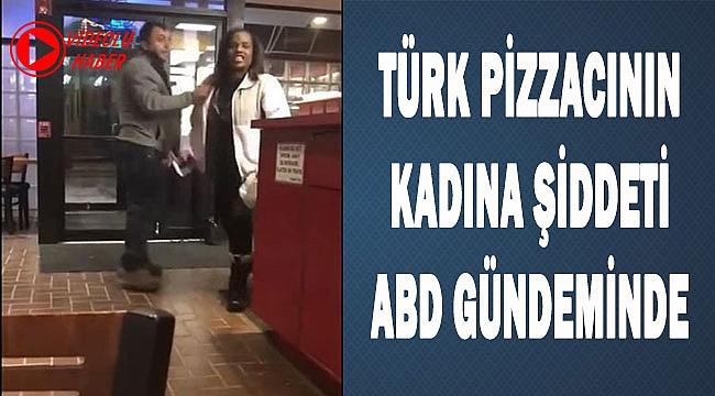 Türk Pizzacının Kadına Dayağı ABD Gündeminde