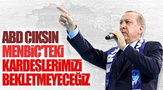 Erdoğan: ABD Menbiç'ten çıksın Görürsünüz...