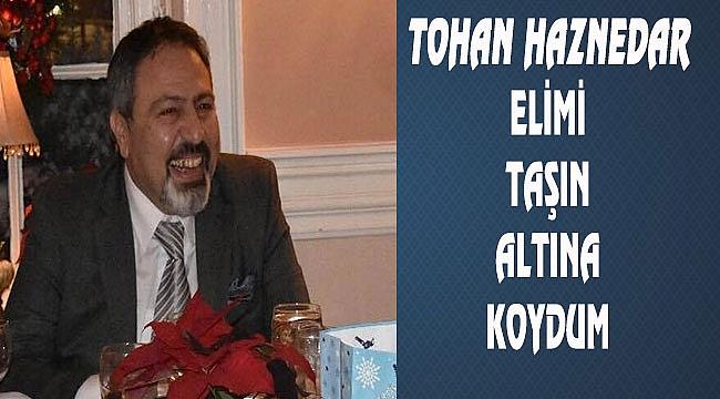 Tohan Hazinedar ABDPOST.COM'a konuştu