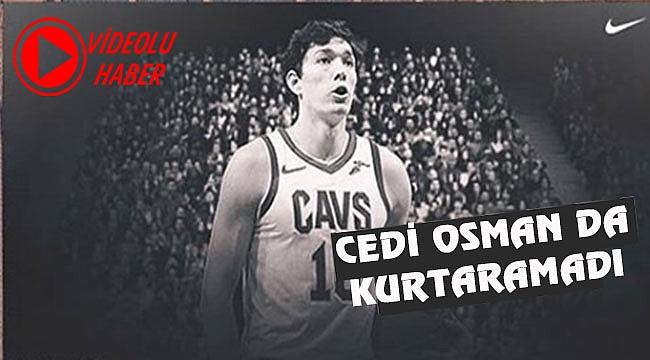 Cedi Osman bile takımını kurtaramadı