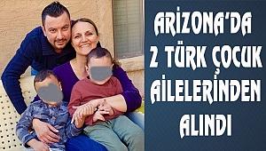 Arizona'da 2 Türk çocuk ailelerinden alındı