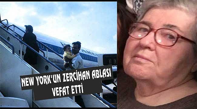 Zercihan Dinçer New York'ta vefat etti