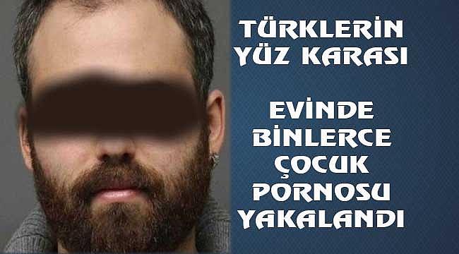 Türk Demeye Utanıyoruz: Çocuk Pornosu Yakalandı