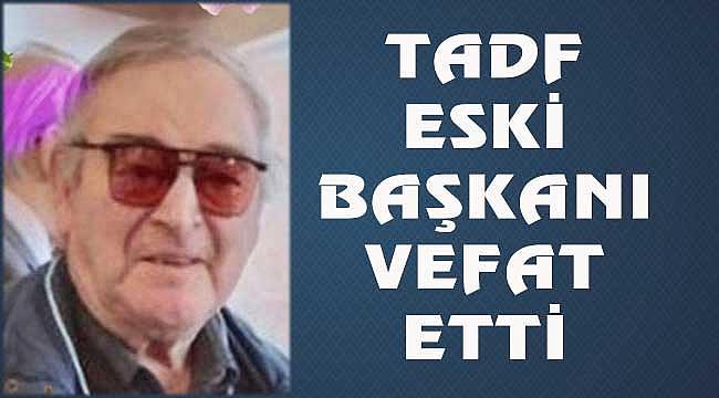 Eski TADF Başkanı Sarıer Vefat Etti