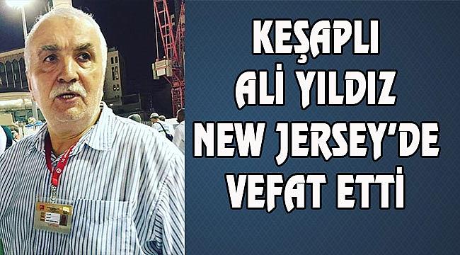 Ali Yıldız New Jersey'de Vefat Etti