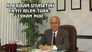 ABD Siyasetini En İyi Bilen Türk: Erkan Nur