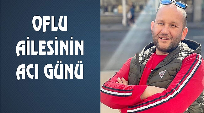 Murat Oflu Hayatını Kaybetti